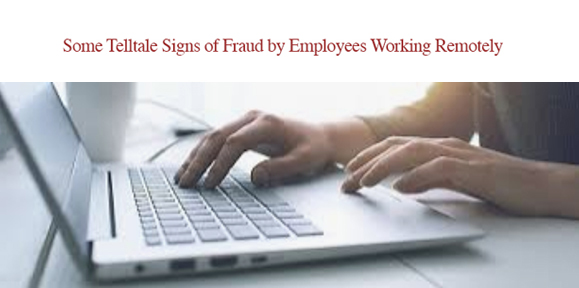 Home Alone: Avoiding Fraud by Employees Working Remotely