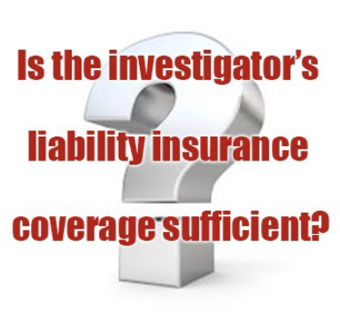 Cover Me: Is the investigator's liability insurance coverage sufficient?
